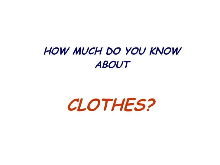 CLOTHES? HOW MUCH DO YOU KNOW ABOUT