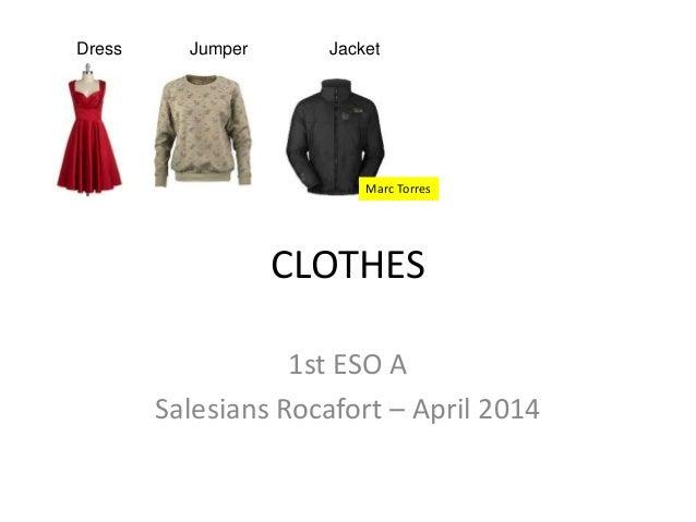 CLOTHES 1st ESO A Salesians Rocafort – April 2014 Dress Jumper Jacket Marc Torres