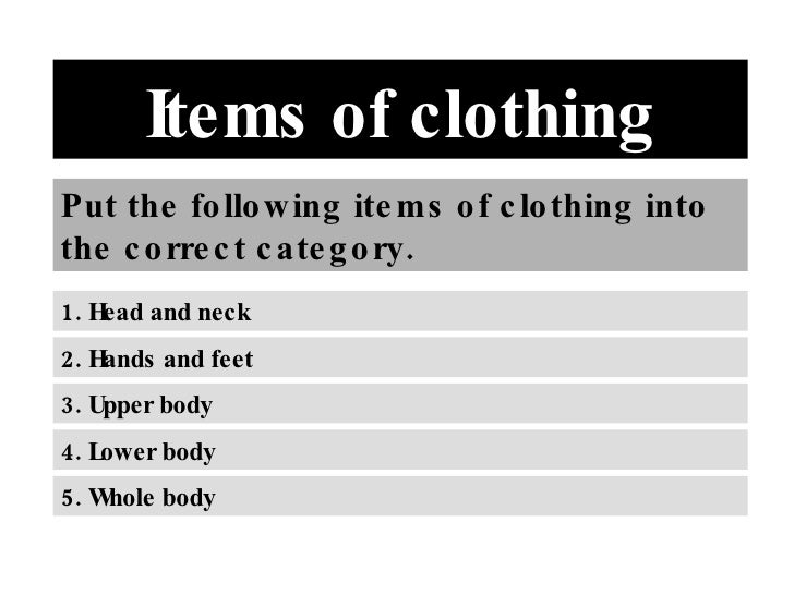 Items of clothing Put the fo llo wing ite ms o f c lo thing into the c o rre c t c ate g o ry. 1. Head and neck 2. Hands a...
