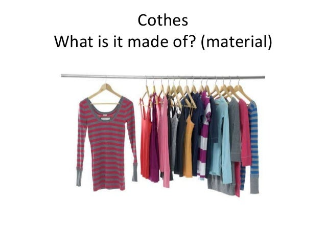 Cothes What is it made of? (material)