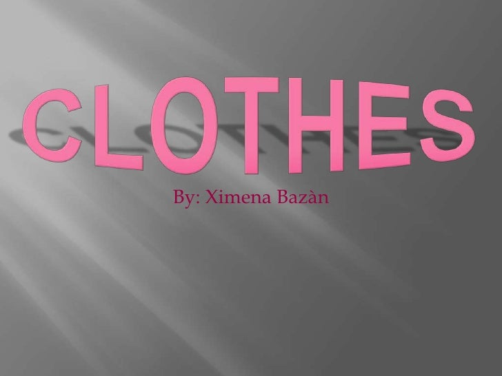 CLOTHES<br />By: Ximena Bazàn <br />