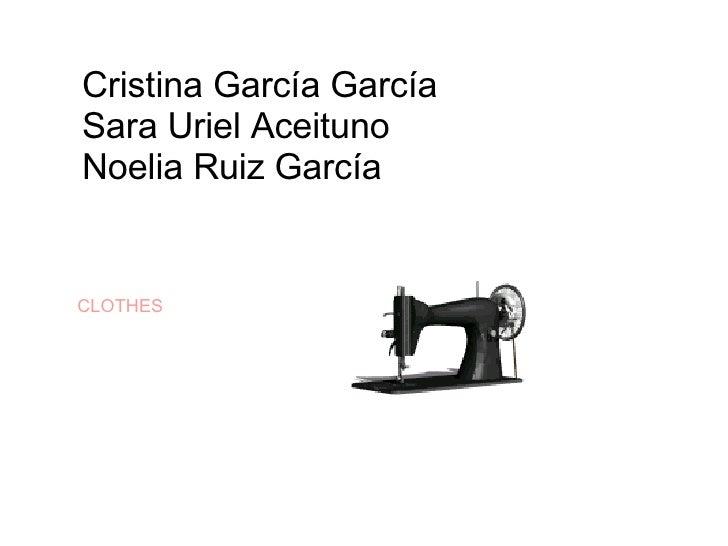 Cristina García García Sara Uriel Aceituno Noelia Ruiz García CLOTHES