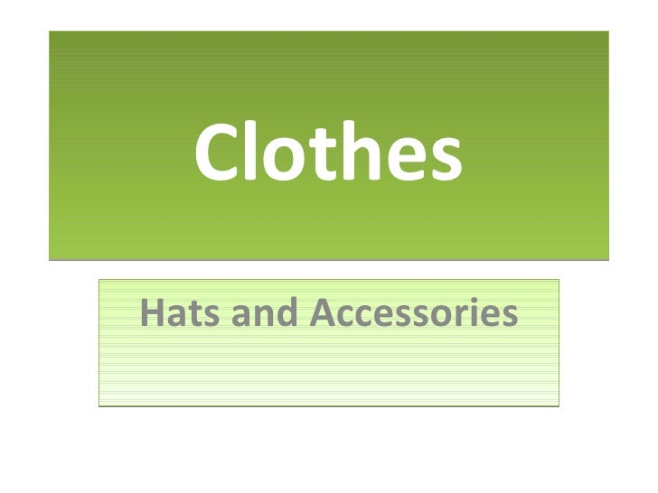 Clothes Hats and Accessories