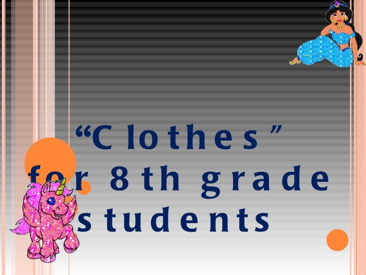 """"""" C lothes"""" for 8th grade students"""