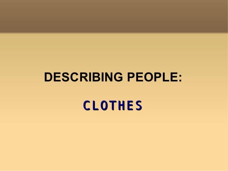DESCRIBING PEOPLE: CLOTHES