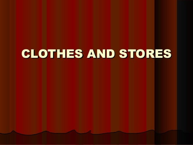 CLOTHES AND STORES