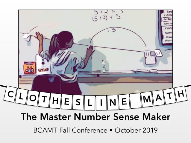 The Master Number Sense Maker BCAMT Fall Conference • October 2019 ILSEHTOLC N E M A T H