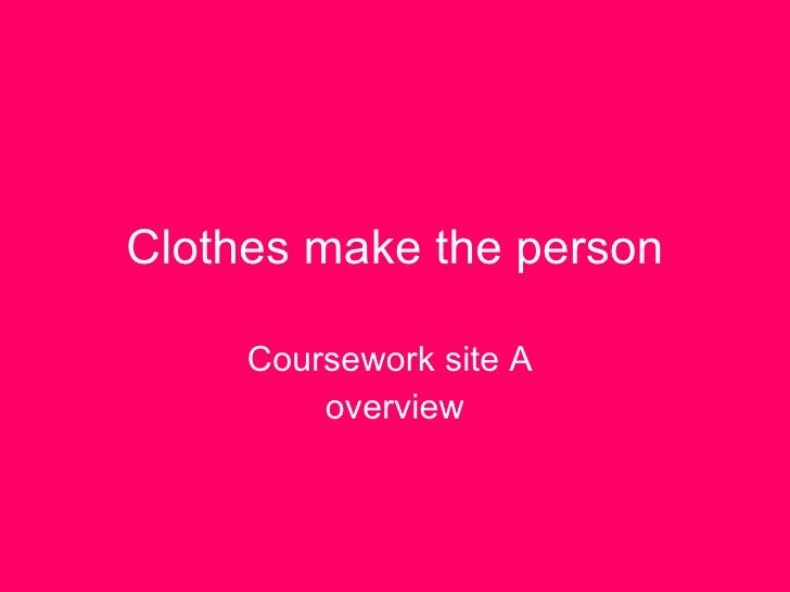 Clothes make the person Coursework site A  overview
