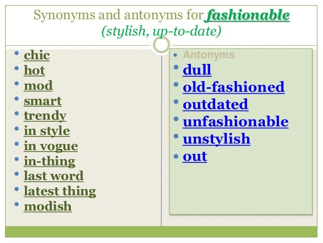 Synonyms for the word fashion 856 Fashionable Synonyms and 220 Fashionable Antonyms in