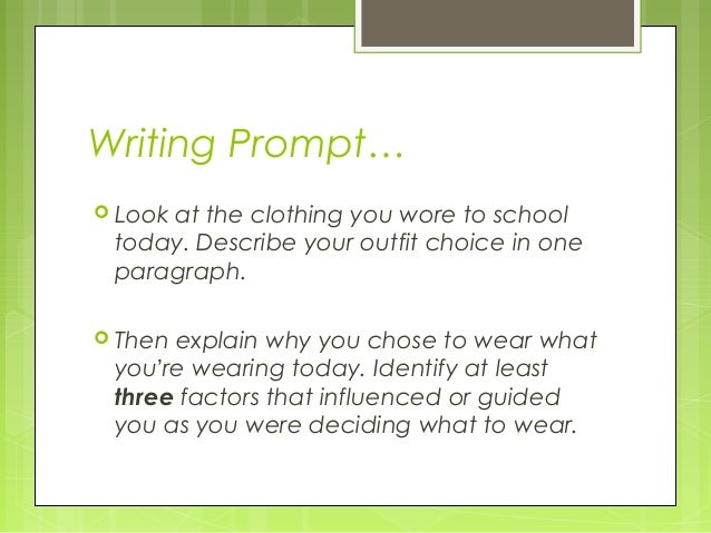 Writing Prompt…  Look at the clothing you wore to school today. Describe your outfit choice in one paragraph.  Then expl...