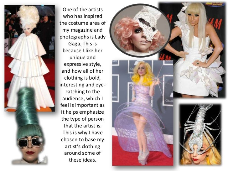 One of the artists   who has inspiredthe costume area of  my magazine andphotographs is Lady     Gaga. This is  because I ...