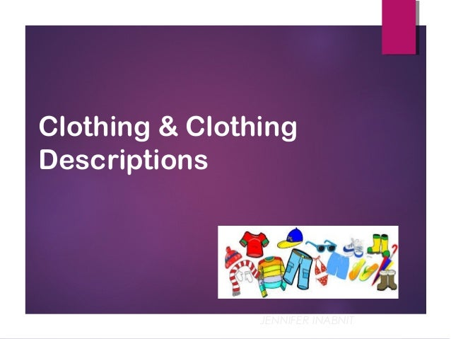 Clothing & Clothing Descriptions JENNIFER INABNIT