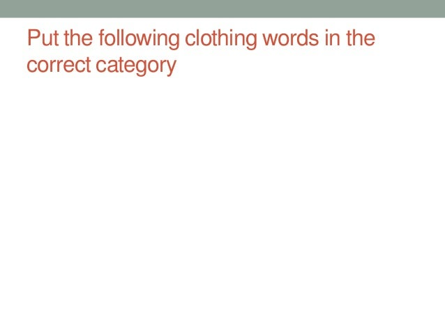 Put the following clothing words in the correct category