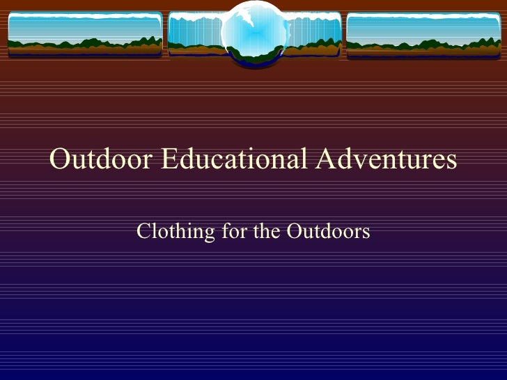 Outdoor Educational Adventures        Clothing for the Outdoors