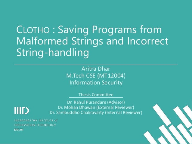 CLOTHO : Saving Programs from Malformed Strings and Incorrect String-handling Aritra Dhar M.Tech CSE (MT12004) Information...