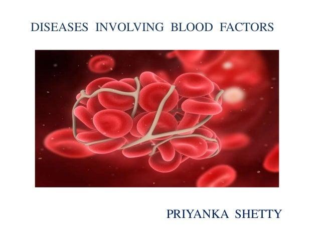 DISEASES INVOLVING BLOOD FACTORS PRIYANKA SHETTY