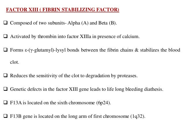 VON WILLEBRAND FACTOR (vWF)  Binding of platelets to the site of injury by forming a bridge between collagen matrix and p...