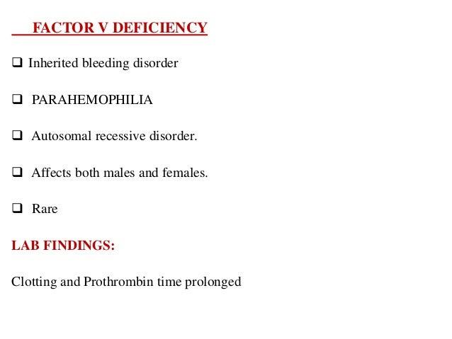 FACTOR VII DEFICIENCY • Inherited bleeding disorder . • Produces less factor VII • Autosomal recessive disorder • Rare. • ...