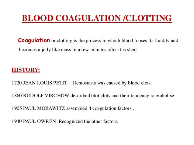 BLOOD COAGULATION /CLOTTING Coagulation or clotting is the process in which blood looses its fluidity and becomes a jelly ...