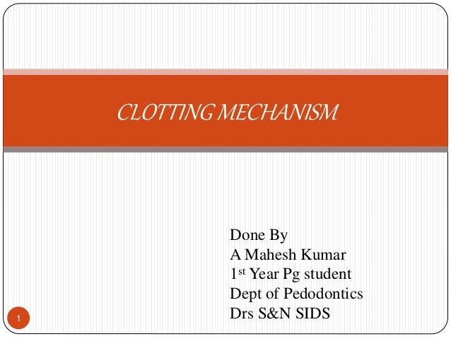 CLOTTING MECHANISM 1 Done By A Mahesh Kumar 1st Year Pg student Dept of Pedodontics Drs S&N SIDS