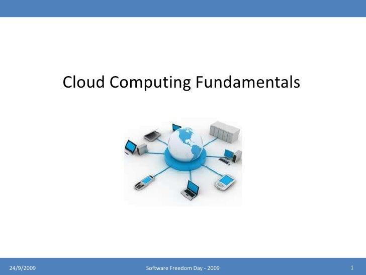 Cloud Computing Fundamentals<br />1<br />24/9/2009<br />Software Freedom Day - 2009<br />