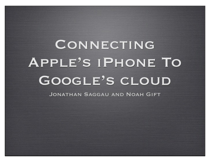 Connecting Apple's iPhone To  Google's cloud   Jonathan Saggau and Noah Gift
