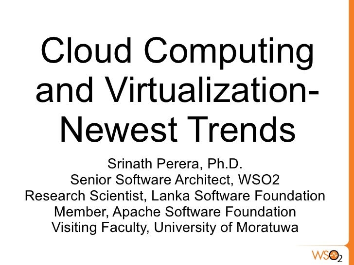 Cloud Computing  and Virtualization-   Newest Trends              Srinath Perera, Ph.D.       Senior Software Architect, W...