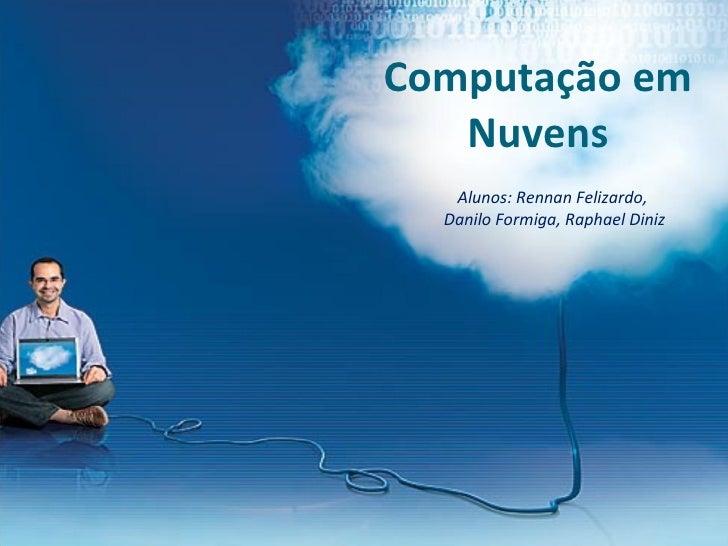Computação em Nuvens Alunos: Rennan Felizardo,  Danilo Formiga, Raphael Diniz