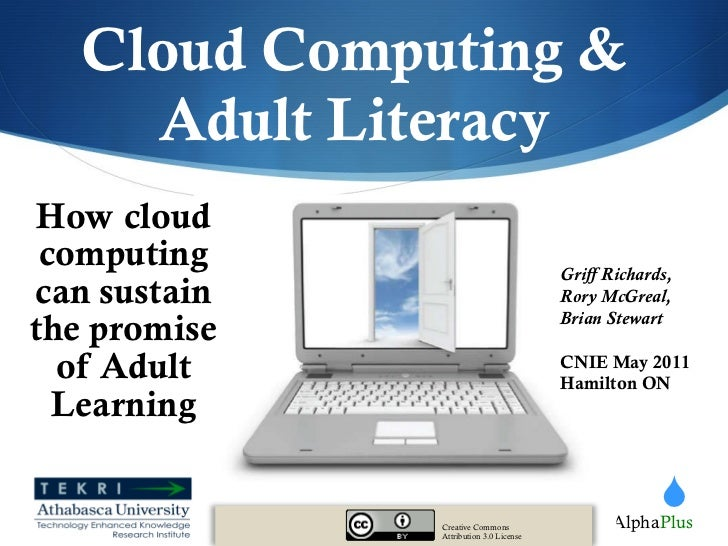 Cloud Computing & Adult Literacy How cloud computing can sustain the promise of Adult Learning Creative Commons Attributio...