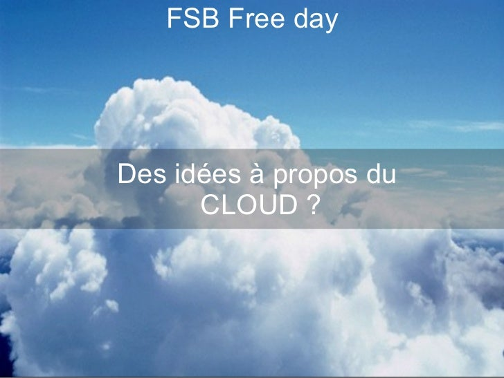 FSB Free day Des idées à propos du  CLOUD ?