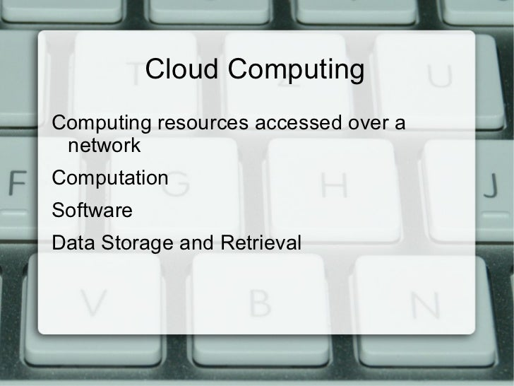 Cloud Computing <ul><li>Computing resources accessed over a network