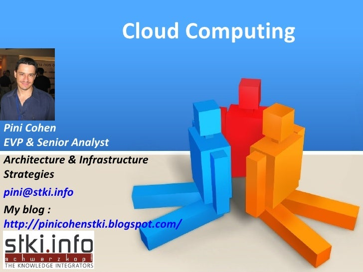 Cloud Computing Pini Cohen EVP & Senior Analyst Architecture & Infrastructure Strategies [email_address] My blog :  http:/...