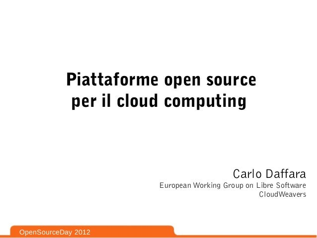 Piattaforme open source           per il cloud computing                                          Carlo Daffara           ...