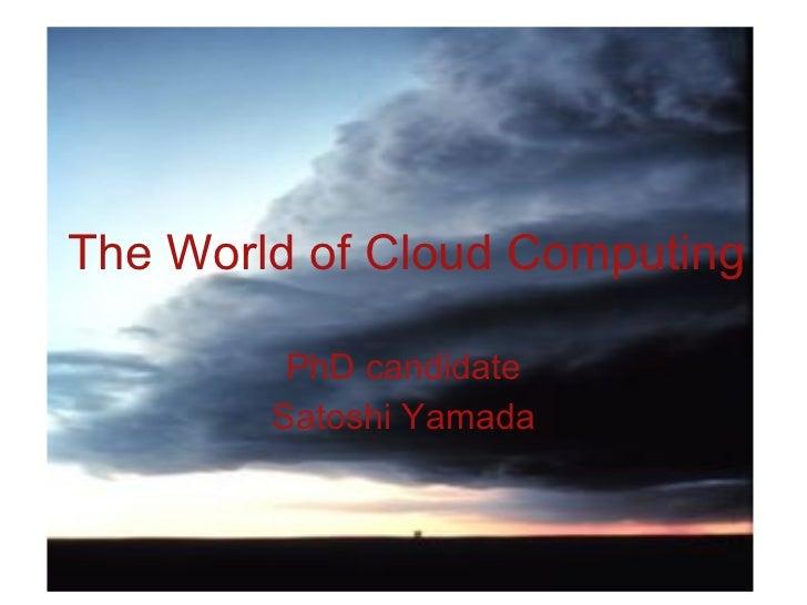 The World of Cloud Computing PhD candidate Satoshi Yamada