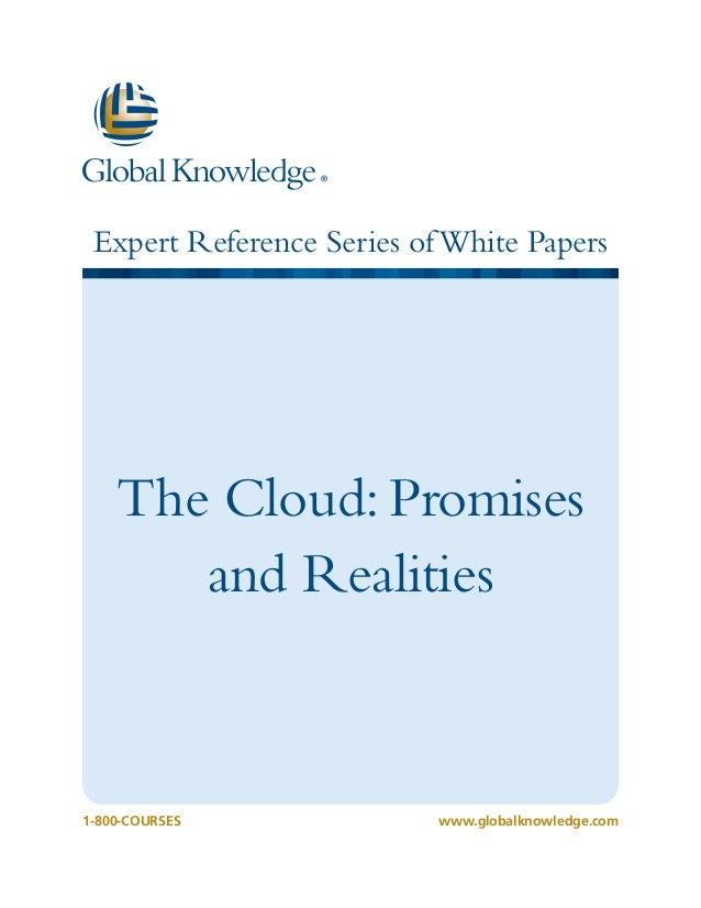 Expert Reference Series of White Papers  The Cloud: Promises     and Realities1-800-COURSESwww.globalknowledge.com