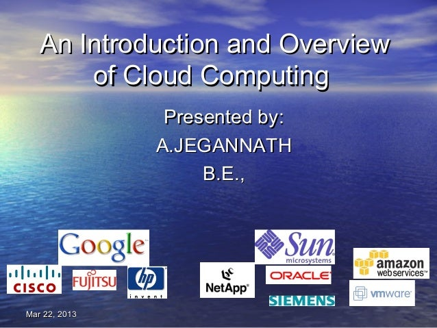 An Introduction and Overview       of Cloud Computing                Presented by:               A.JEGANNATH              ...