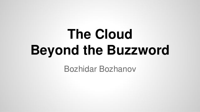 The Cloud Beyond the Buzzword Bozhidar Bozhanov