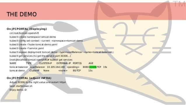 TM THE DEMOTHE DEMO On JFCPORTAL (Deploying) cd /root/tomcat-openshift kubectl create namespace tomcat-demo kubectl config...