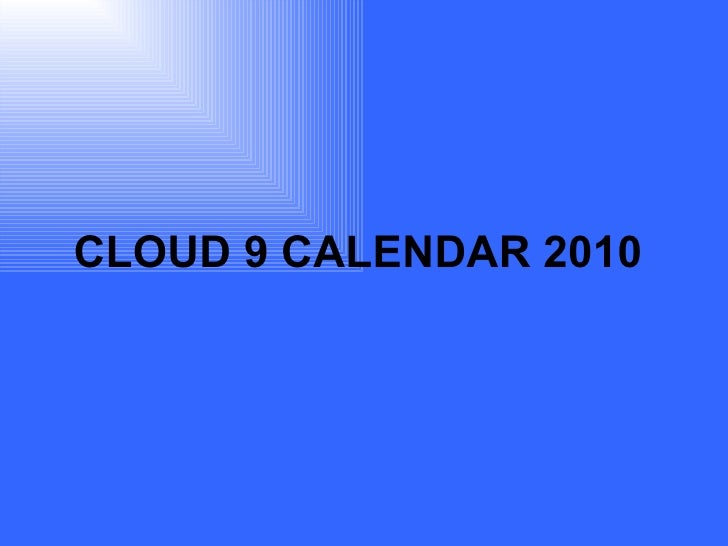 CLOUD 9 CALENDAR 2010
