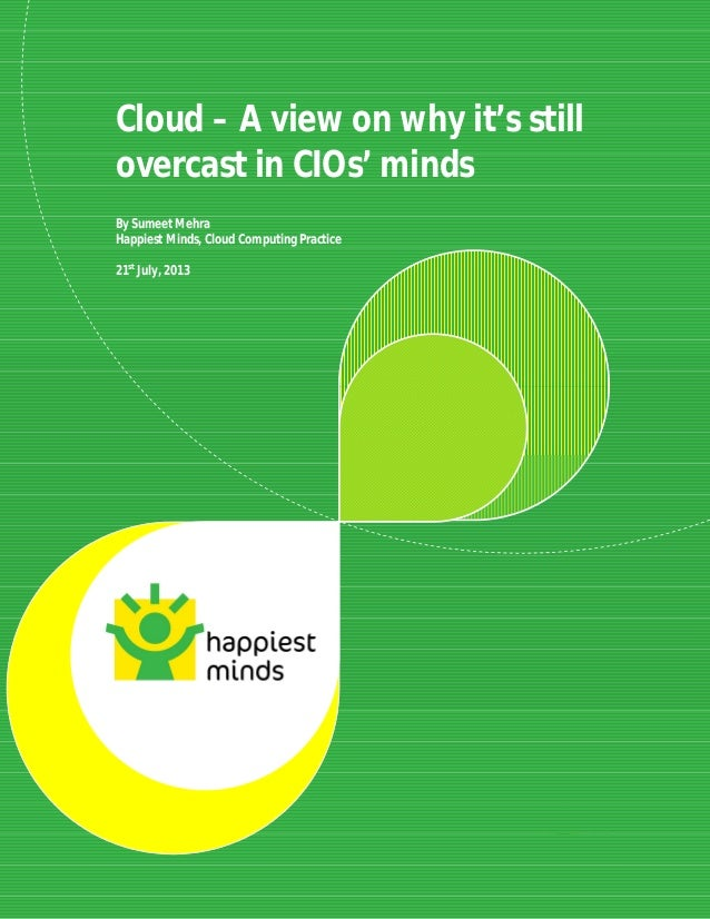 Cloud – A view on why it's still overcast in CIOs' minds @Author: Sumeet Mehra © Happiest Minds Technologies Pvt. Ltd. All...