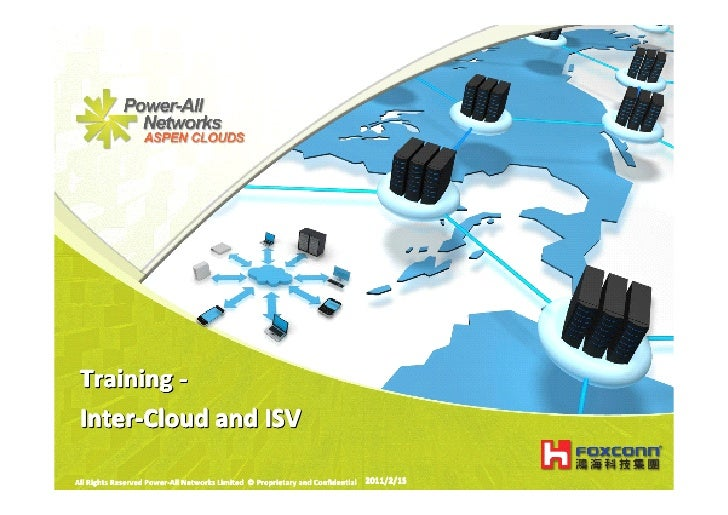 Training - Inter-Cloud and ISVAll Rights Reserved Power-All Networks Limited © Proprietary and Confidential 2011/2/15