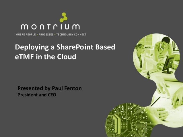 Deploying a SharePoint BasedeTMF in the CloudPresented by Paul FentonPresident and CEO