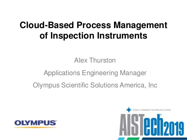 Cloud-Based Process Management of Inspection Instruments Alex Thurston Olympus Scientific Solutions America, Inc Applicati...