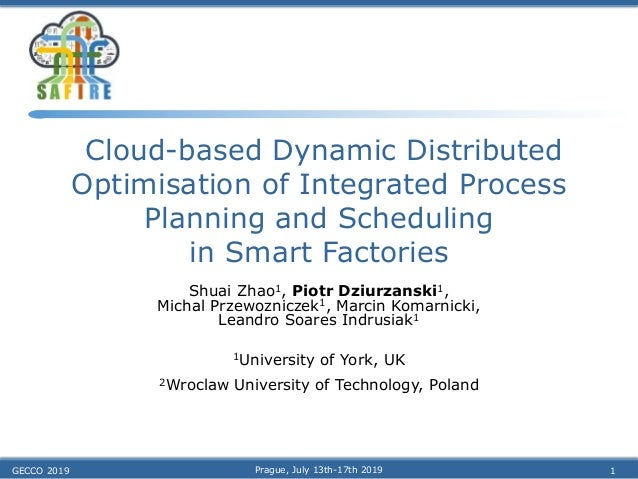 Cloud-based Dynamic Distributed Optimisation of Integrated Process Planning and Scheduling in Smart Factories Shuai Zhao1,...