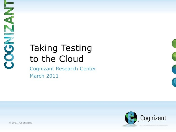 Cognizant Research Center  March 2011 Taking Testing  to the Cloud