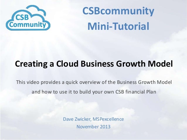 CSBcommunity Mini-Tutorial Creating a Cloud Business Growth Model This video provides a quick overview of the Business Gro...