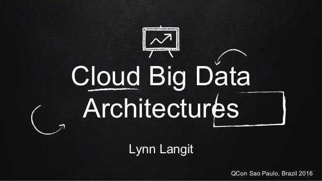 Cloud Big Data Architectures Lynn Langit QCon Sao Paulo, Brazil 2016