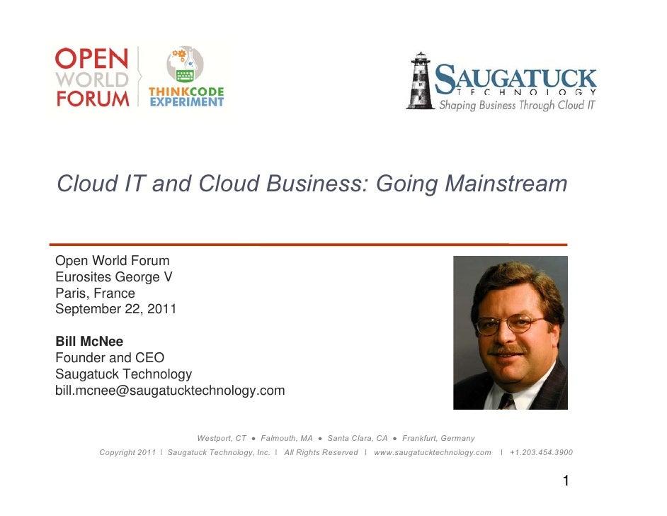 Cloud IT and Cloud Business: Going MainstreamOpen World ForumEurosites George VParis, FranceP i FSeptember 22, 2011Bill Mc...