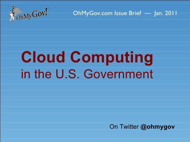 OhMyGov.com Issue Brief  —  Jan. 2011 Cloud Computing  in the U.S. Government On Twitter  @ohmygov