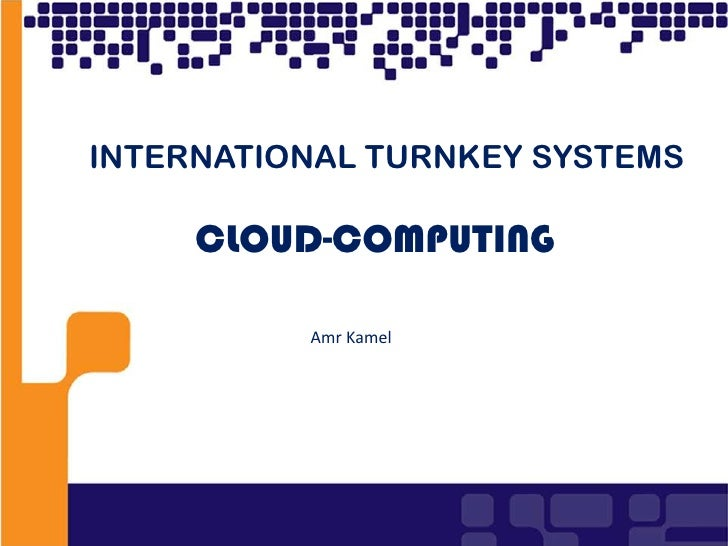1<br />INTERNATIONAL TURNKEY SYSTEMS<br />CLOUD-COMPUTING<br />Amr Kamel<br />